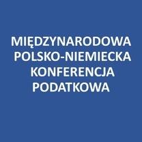 """Międzynarodowa Polsko-Niemiecka Konferencja Podatkowa """"Uszczelnianie systemów podatkowych w krajach Unii Europejskiej"""""""