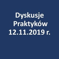 """Cykl spotkań """"Dyskusje Praktyków"""" - 12.11.2019 r."""