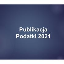 """Zapisy na publikację """"Podatki 2021 dla doradców podatkowych"""" - do 31.08.2020 r."""
