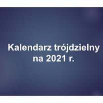 Zapisy na kalendarze trójdzielne na 2021 r. - do 31.08.2020 r.