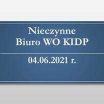 Nieczynne Biuro WO KIDP - 04.06.2021 r.