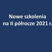 Nowe szkolenia WO KIDP na II półrocze 2021 r.