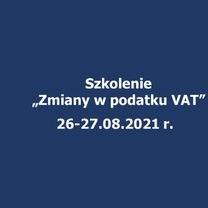 """Szkolenie """"Zmiany w podatku VAT"""" 26-27.08.2021 r. w Hotelu Delicjusz"""